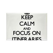 Keep Calm and focus on Itineraries Magnets