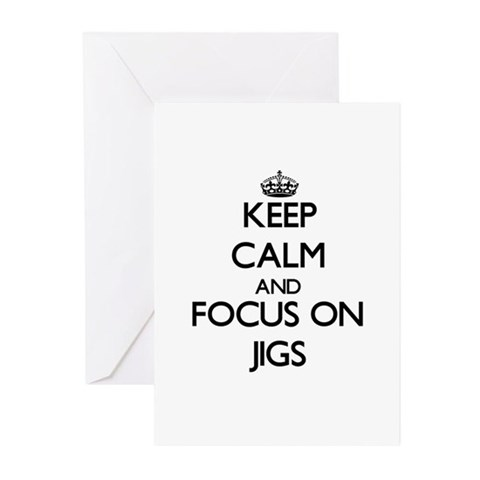Keep Calm and focus on Jigs Greeting Cards
