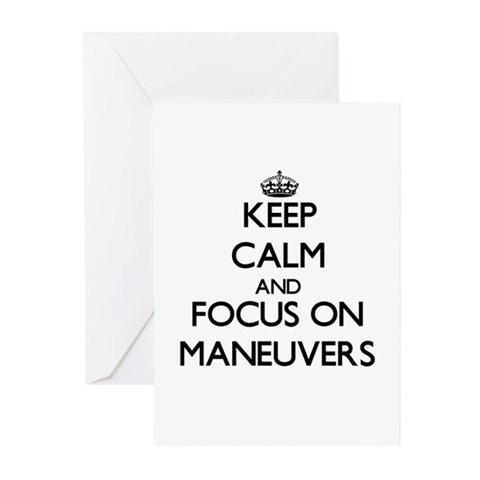 Keep Calm and focus on Maneuvers Greeting Cards