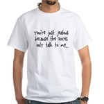 You're just jealous White T-Shirt