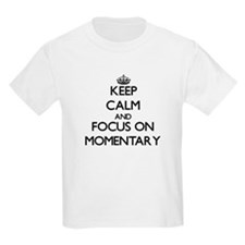 Keep Calm and focus on Momentary T-Shirt