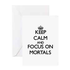 Keep Calm and focus on Mortals Greeting Cards