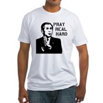 Bush: Pray Real Hard Fitted T-Shirt
