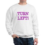 Turn Left!! Sweatshirt