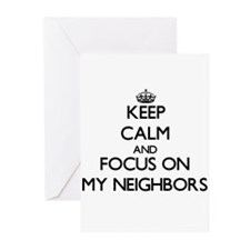 Keep Calm and focus on My Neighbors Greeting Cards