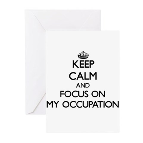 Keep Calm and focus on My Occupatio Greeting Cards