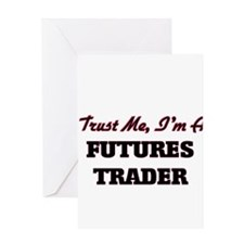 Trust me I'm a Futures Trader Greeting Cards
