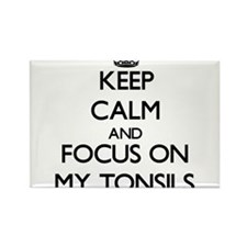 Keep Calm and focus on My Tonsils Magnets