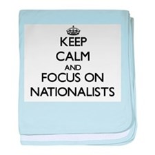Keep Calm and focus on Nationalists baby blanket