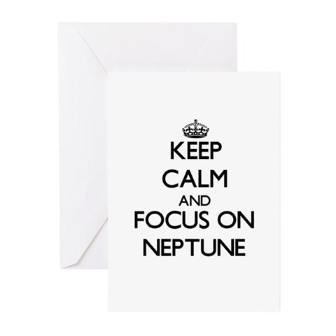 Keep Calm and focus on Neptune Greeting Cards