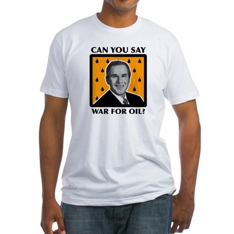 Bush - War for Oil Fitted T-Shirt