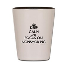 Keep Calm and focus on Nonsmoking Shot Glass