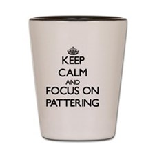 Keep Calm and focus on Pattering Shot Glass
