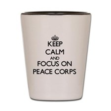 Keep Calm and focus on Peace Corps Shot Glass