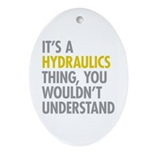 Its A Hydraulics Thing Ornament (Oval)