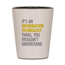 Its An Information Technology Thing Shot Glass