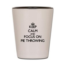 Keep Calm and focus on Pie Throwing Shot Glass