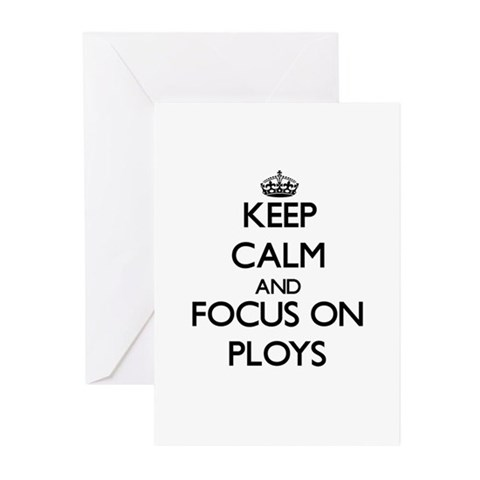 Keep Calm and focus on Ploys Greeting Cards