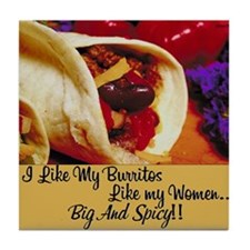 I Like My Burritos Like My Women Tile Coaster