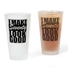 I make 70 Look Good Drinking Glass