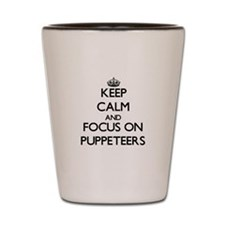 Keep Calm and focus on Puppeteers Shot Glass