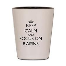 Keep Calm and focus on Raisins Shot Glass