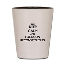 Keep Calm and focus on Reconstituting Shot Glass