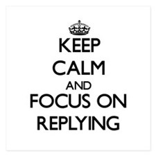 Keep Calm and focus on Replying Invitations