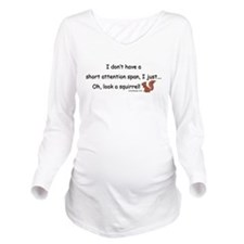 Attention Span Squir Long Sleeve Maternity T-Shirt
