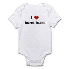 I Love burnt toast Infant Bodysuit