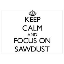 Keep Calm and focus on Sawdust Invitations