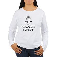 Keep Calm and focus on Schleps Long Sleeve T-Shirt