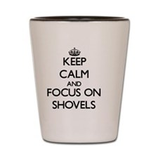 Keep Calm and focus on Shovels Shot Glass