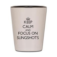 Keep Calm and focus on Slingshots Shot Glass