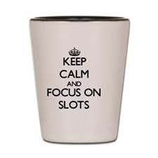 Keep Calm and focus on Slots Shot Glass