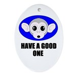 HAVE A GOOD ONE Oval Ornament