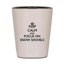 Keep Calm and focus on Snow Shovels Shot Glass