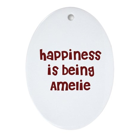happiness is being Amelie Oval Ornament