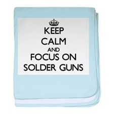 Keep Calm and focus on Solder Guns baby blanket