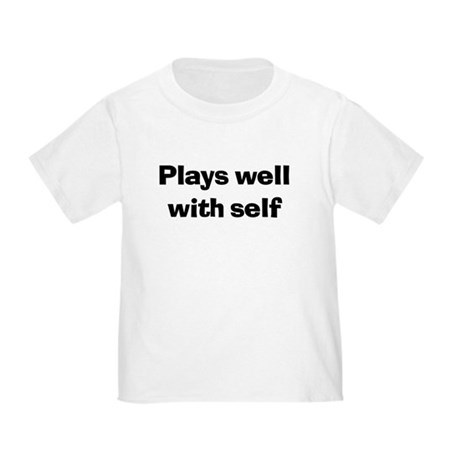 Plays Well With Self Toddler T-Shirt