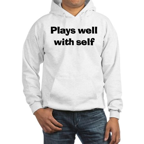 Plays Well With Self Hooded Sweatshirt