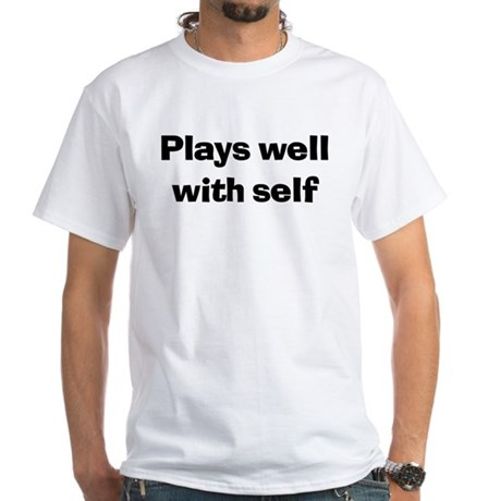 Plays Well With Self White T-Shirt
