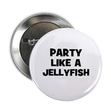 party like a jellyfish Button