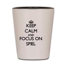 Keep Calm and focus on Spiel Shot Glass