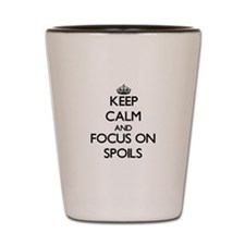 Keep Calm and focus on Spoils Shot Glass