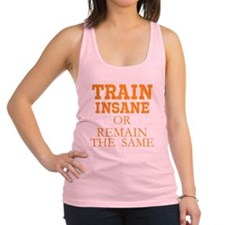 TRAIN INSANE OR REMAIN THE SAME Racerback Tank Top