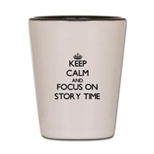 Keep Calm and focus on Story Time Shot Glass