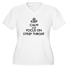 Keep Calm and focus on Strep Thr Plus Size T-Shirt