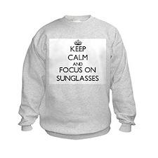 Keep Calm and focus on Sunglasses Sweatshirt