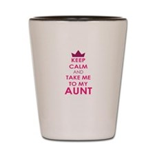 Keep Calm and Take me to My Aunt Shot Glass